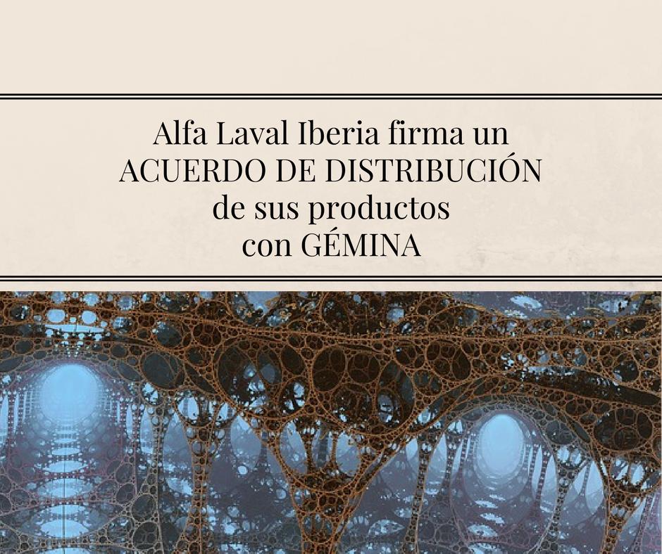 Alfa Laval Iberia firma un ACUERDO DE DISTRIBUCIÓN de sus productos con GÉMINA, Procesos Alimentarios.
